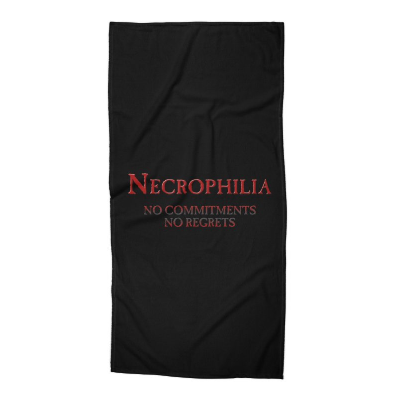 Necrophilia No Commitments No Regrets Stiff Humor Unique Eclectic and Creeptastic Accessories Beach Towel by Fringe Walkers Shirts n Prints