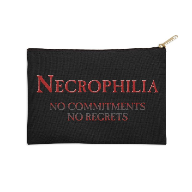 Necrophilia No Commitments No Regrets Stiff Humor Unique Eclectic and Creeptastic Accessories Zip Pouch by Fringe Walkers Shirts n Prints