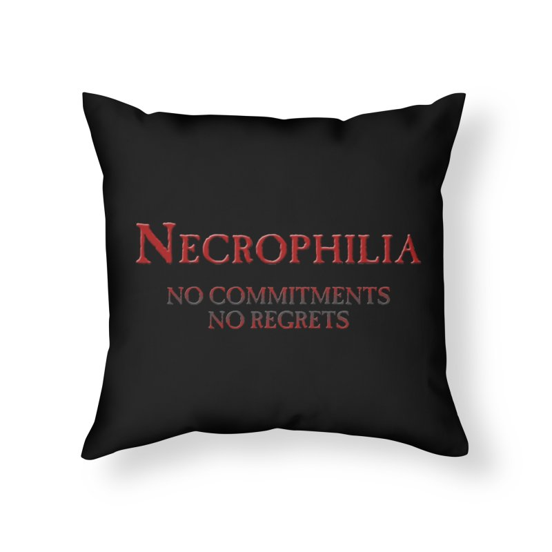 Necrophilia No Commitments No Regrets Stiff Humor Unique Eclectic and Creeptastic Home Throw Pillow by Fringe Walkers Shirts n Prints