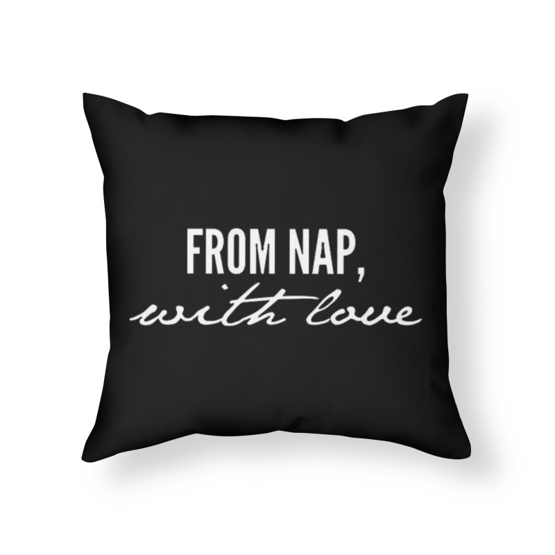 From Nap, With Love Home Throw Pillow by From Nap, With Love