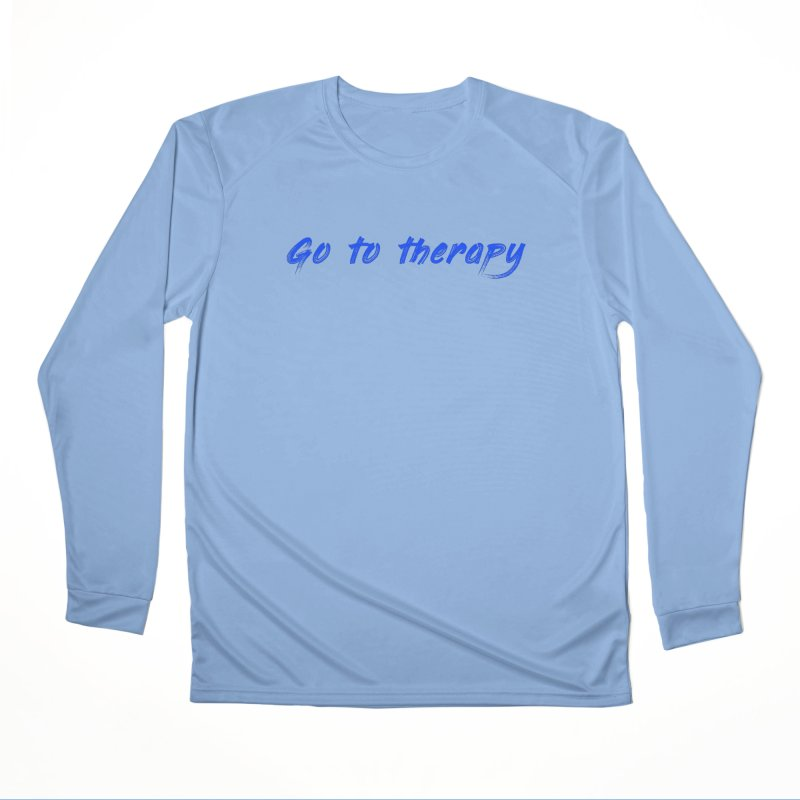 go to therapy Women's Longsleeve T-Shirt by FrustratedNerd Shop