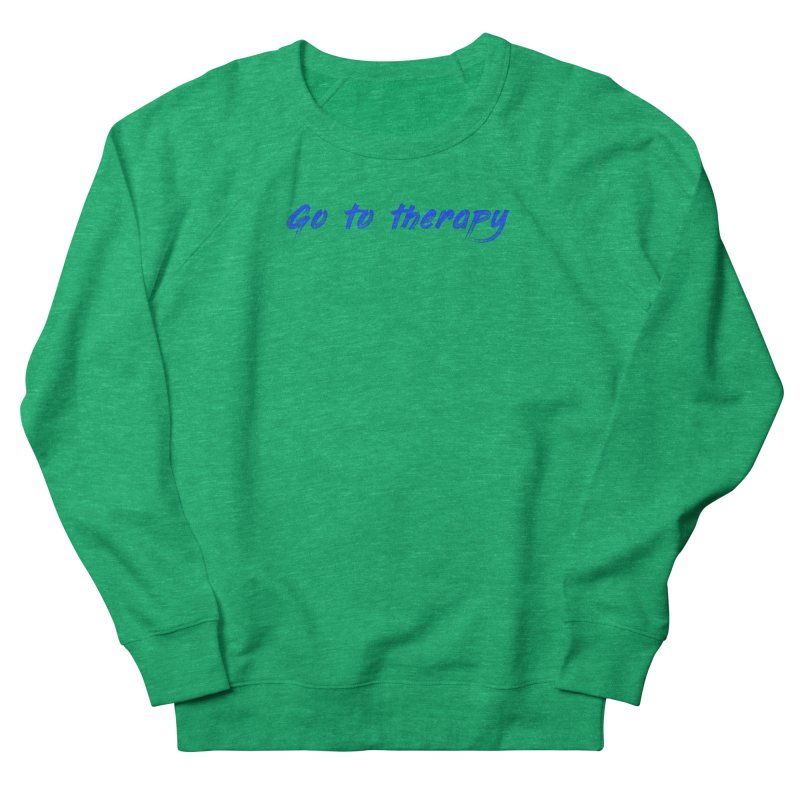 go to therapy Women's Sweatshirt by FrustratedNerd Shop