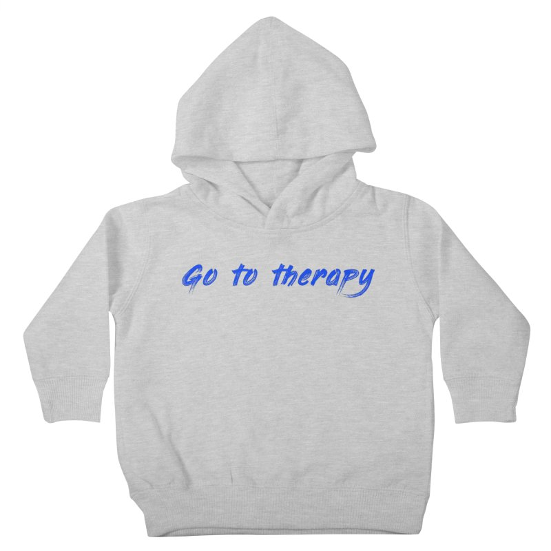 go to therapy Kids Toddler Pullover Hoody by FrustratedNerd Shop
