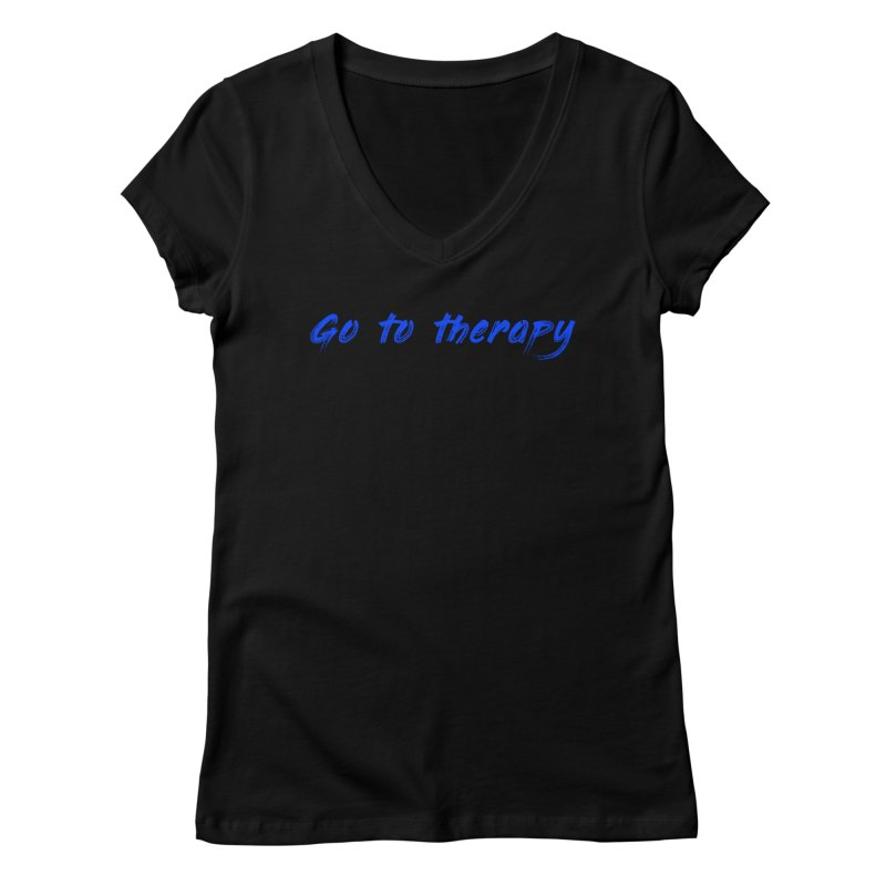 go to therapy Women's V-Neck by FrustratedNerd Shop