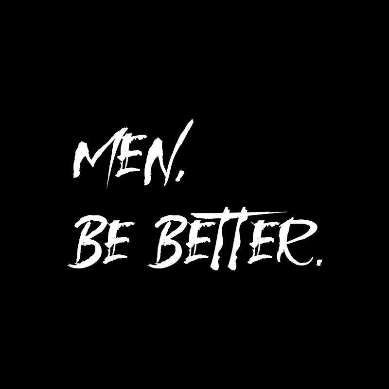 men, be better Women's Longsleeve T-Shirt by FrustratedNerd Shop