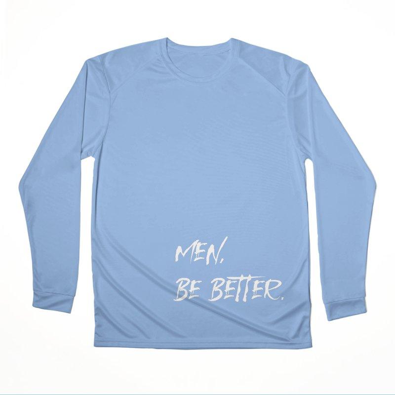 men, be better Men's Longsleeve T-Shirt by FrustratedNerd Shop