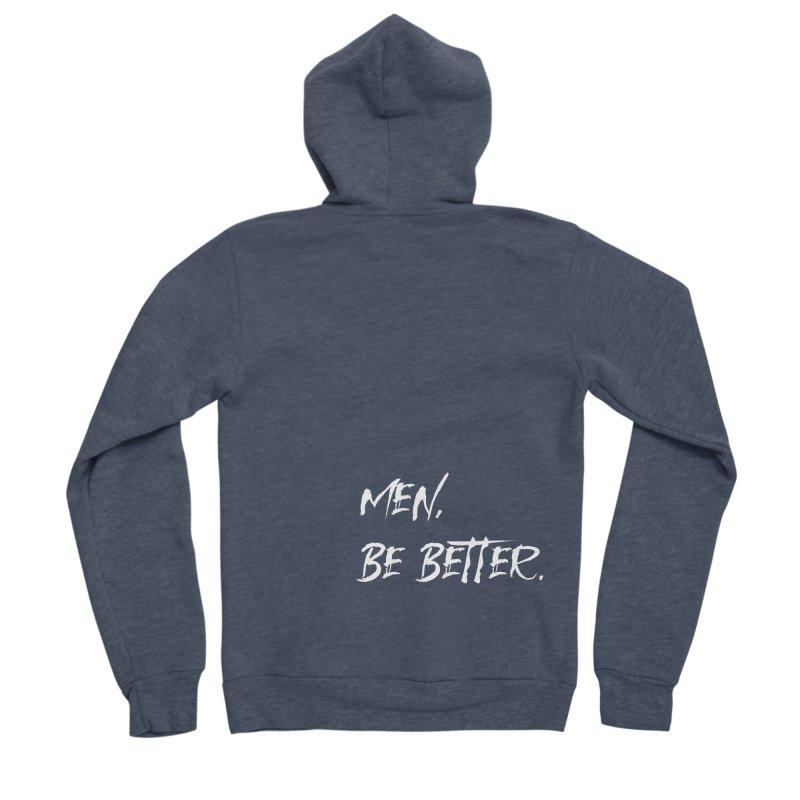 men, be better Men's Zip-Up Hoody by FrustratedNerd Shop