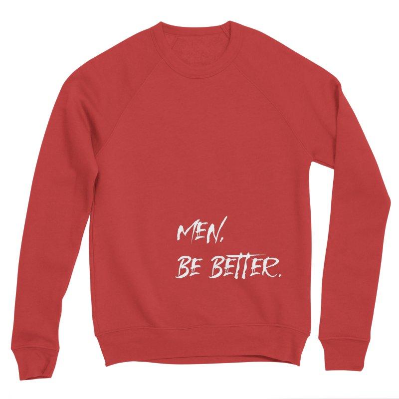 men, be better Women's Sweatshirt by FrustratedNerd Shop