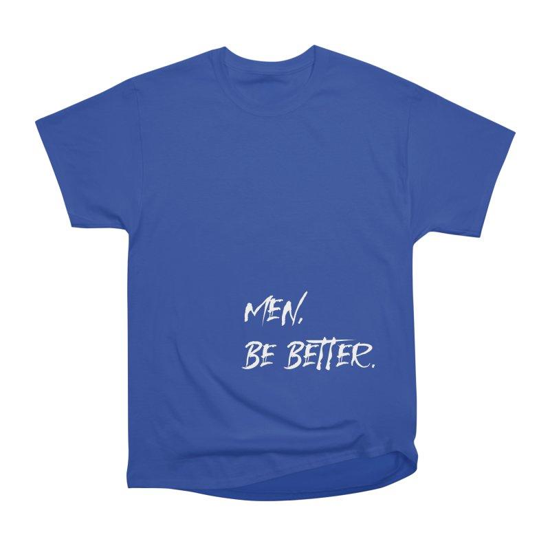men, be better Men's T-Shirt by FrustratedNerd Shop