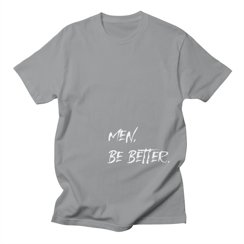 men, be better Men's T-Shirt by FrustratedNerd Shop