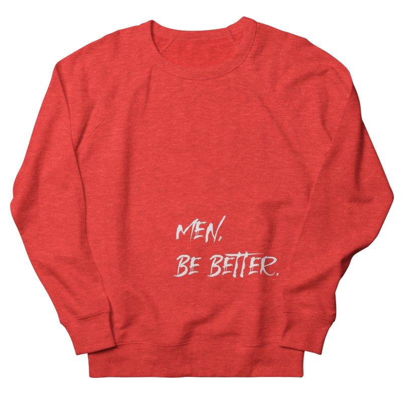 men, be better Men's Sweatshirt by FrustratedNerd Shop