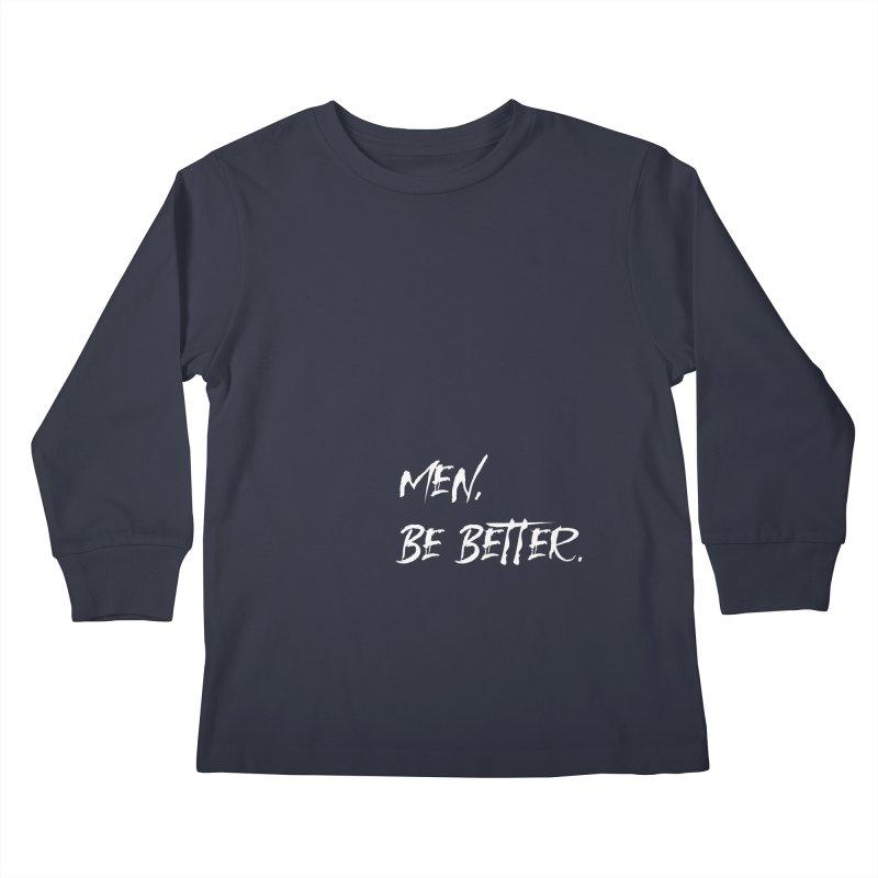 men, be better Kids Longsleeve T-Shirt by FrustratedNerd Shop