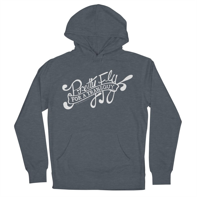 Pretty Fly For a Trans Guy! Men's Pullover Hoody by FTM TRANSTASTICS SHOP