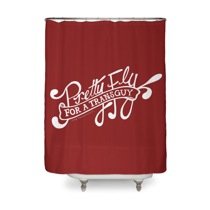 Pretty Fly For a Trans Guy! Home Shower Curtain by FTM TRANSTASTICS SHOP