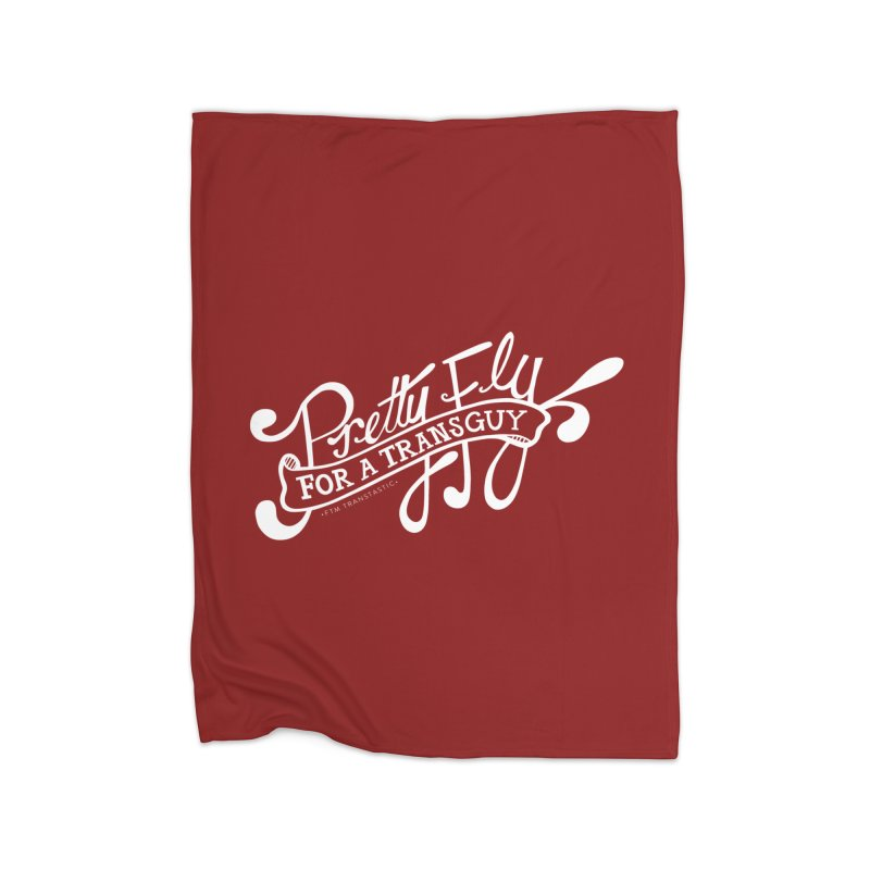 Pretty Fly For a Trans Guy! Home Blanket by FTM TRANSTASTICS SHOP