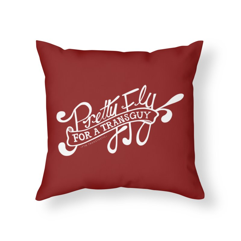 Pretty Fly For a Trans Guy! Home Throw Pillow by FTM TRANSTASTICS SHOP