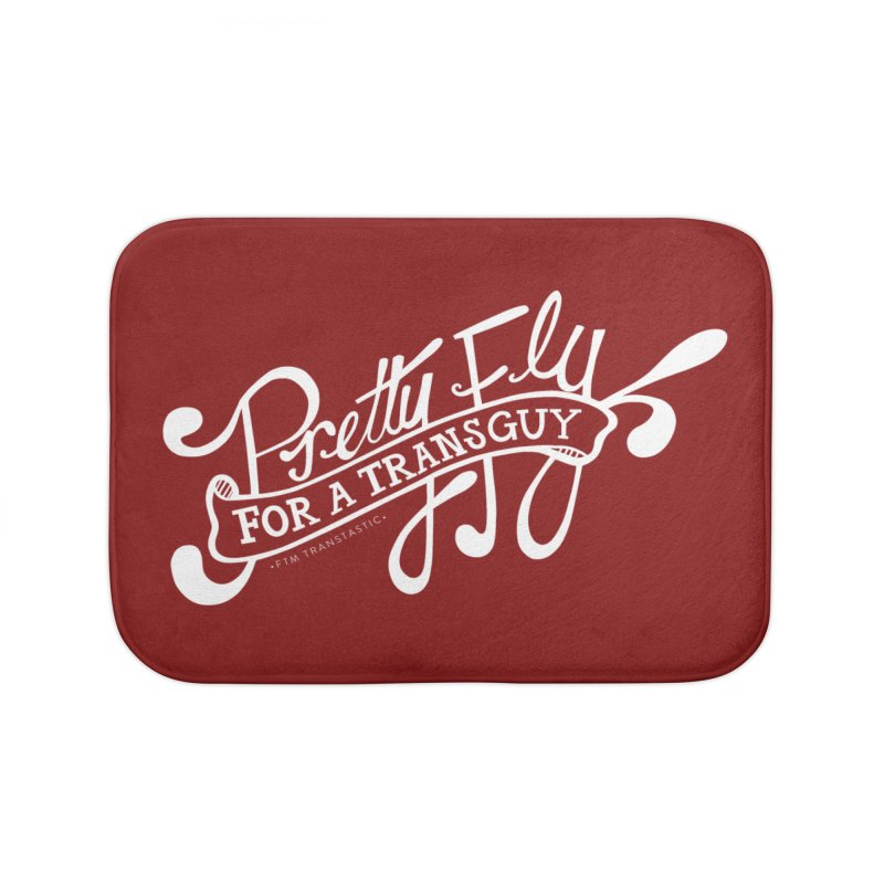 Pretty Fly For a Trans Guy! Home Bath Mat by FTM TRANSTASTICS SHOP