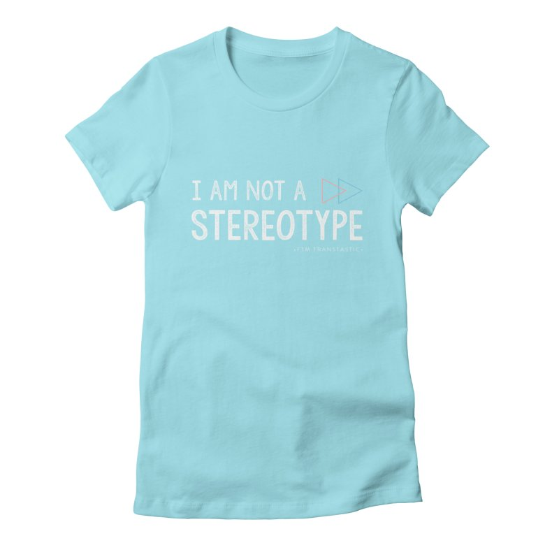 I am NOT a Stereotype Women's Fitted T-Shirt by FTM TRANSTASTICS SHOP