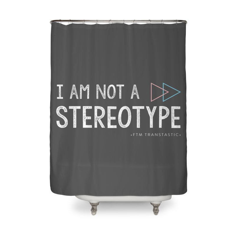 I am NOT a Stereotype Home Shower Curtain by FTM TRANSTASTICS SHOP