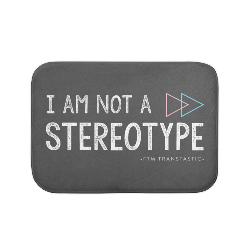 I am NOT a Stereotype Home Bath Mat by FTM TRANSTASTICS SHOP