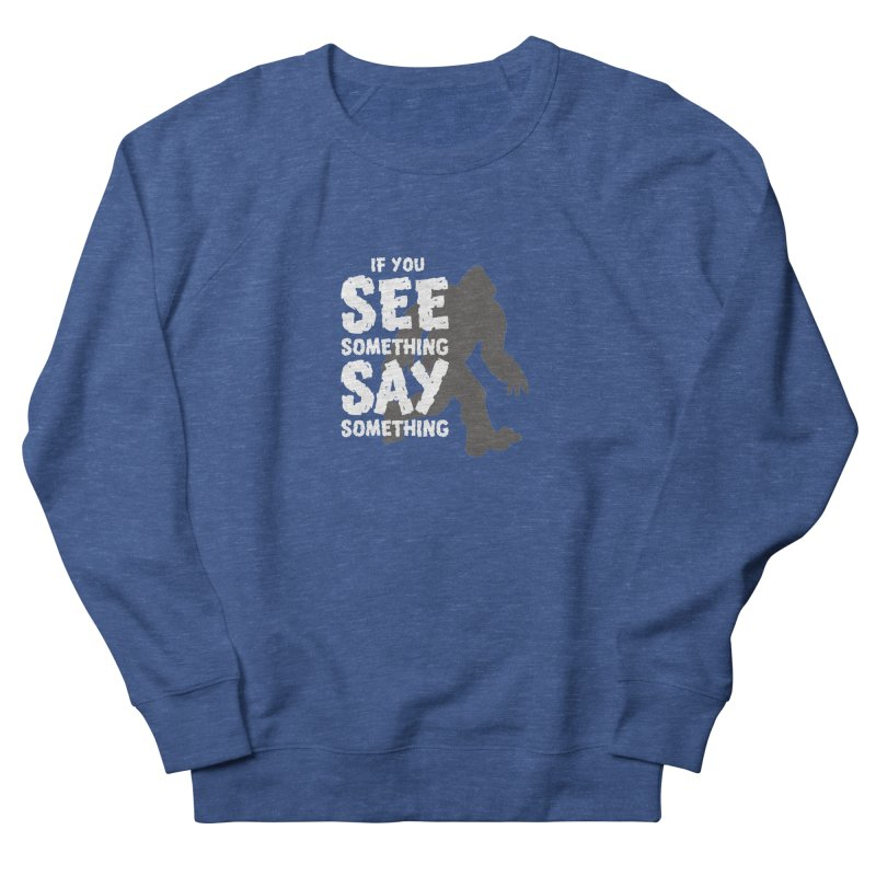 If you see something, say something. Men's Sweatshirt by Funked
