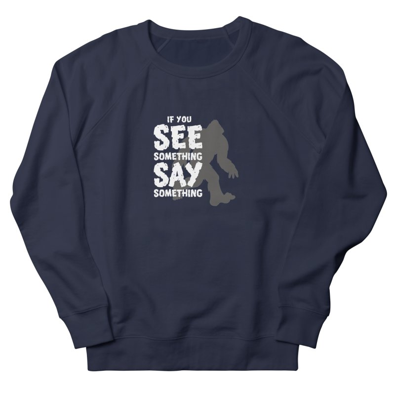 If you see something, say something. Men's French Terry Sweatshirt by Funked