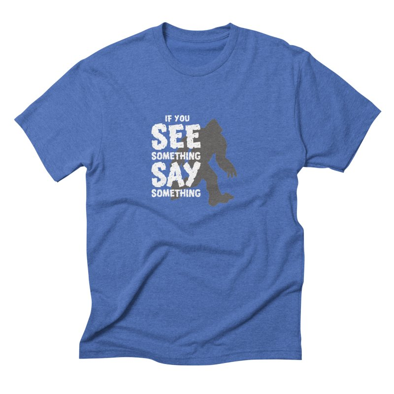 If you see something, say something. Men's Triblend T-shirt by Funked