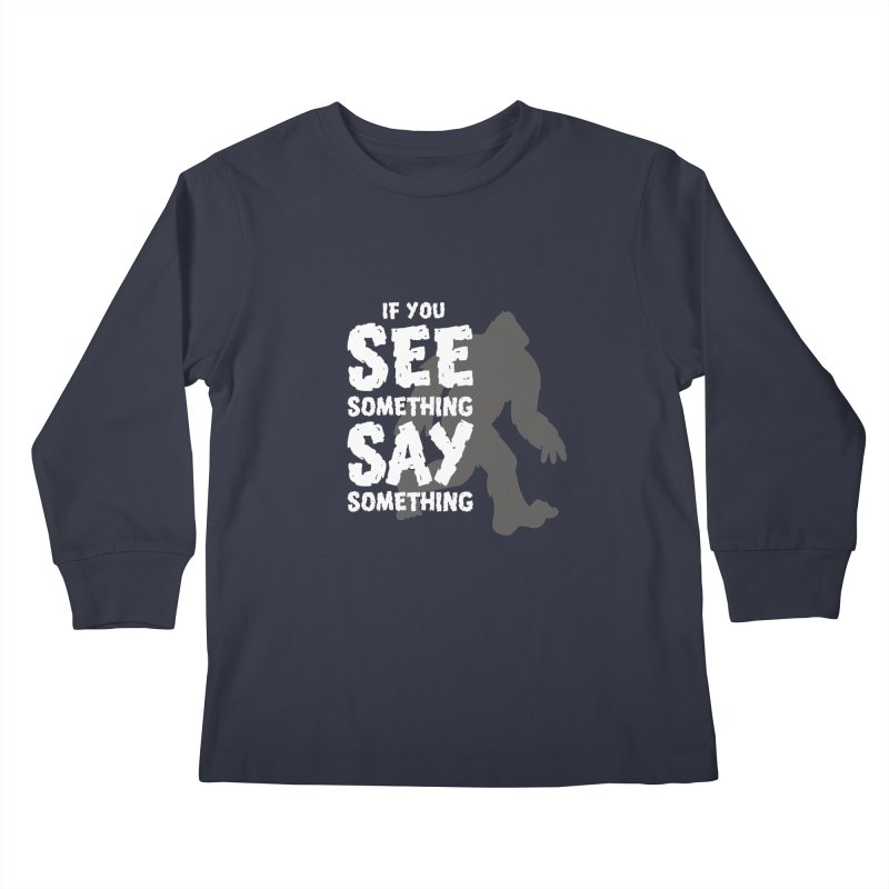 If you see something, say something. Kids Longsleeve T-Shirt by Funked