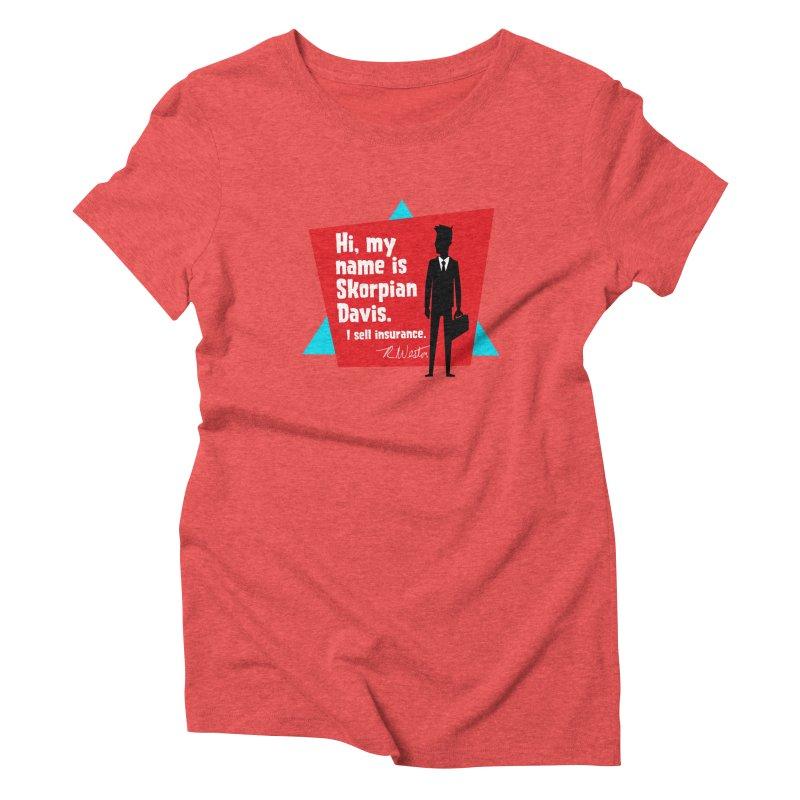 Hi, my name is Skorpian Davis. I sell insurance. Women's Triblend T-Shirt by Funked