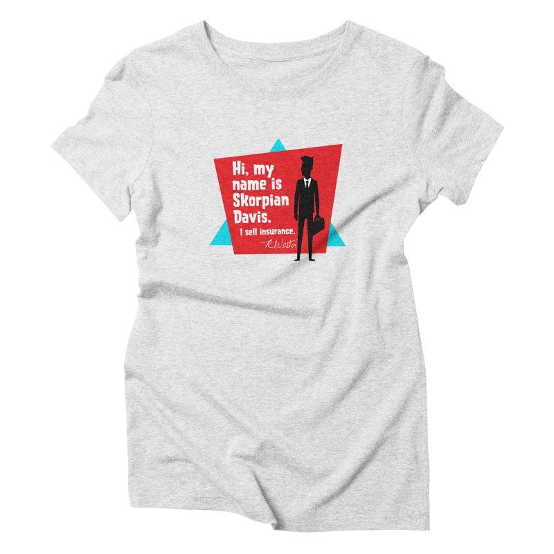 Hi, my name is Skorpian Davis. I sell insurance. Women's T-Shirt by Funked