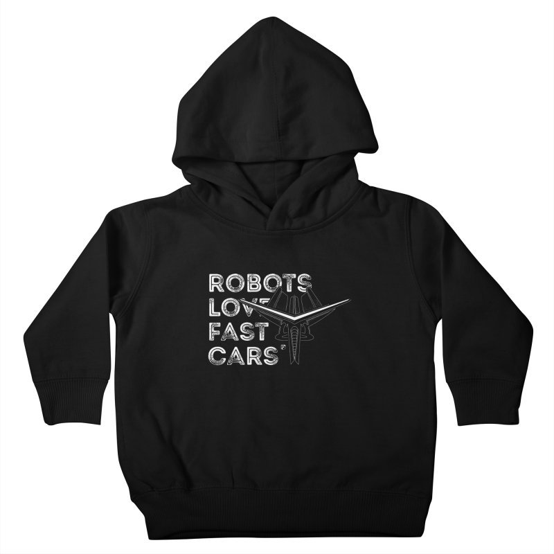 Robots Love Fast Cars (featuring Ren) Kids Toddler Pullover Hoody by Funked