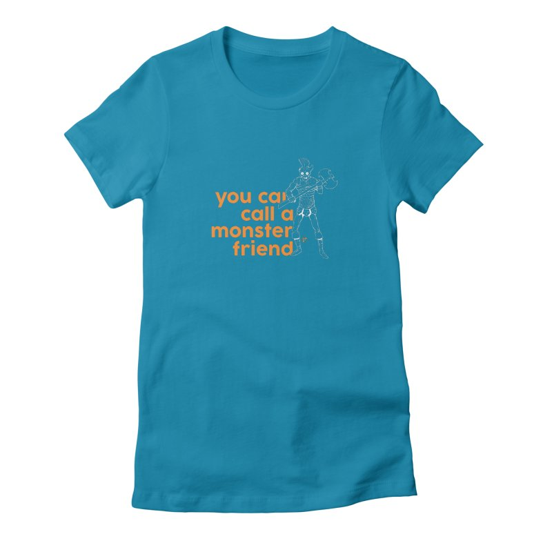 You can call a monster friend. Women's Fitted T-Shirt by Funked