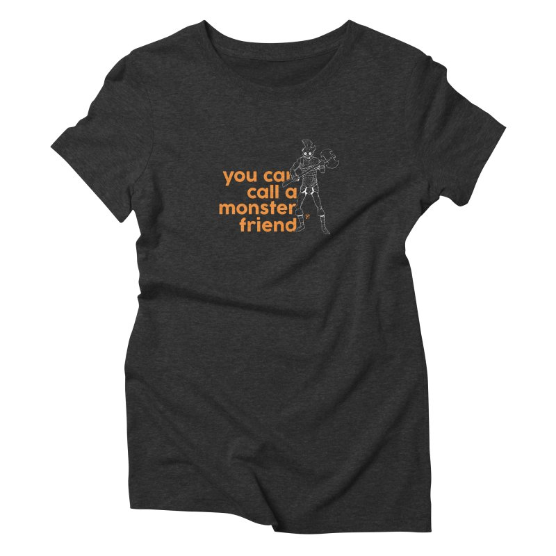You can call a monster friend. Women's Triblend T-shirt by Funked
