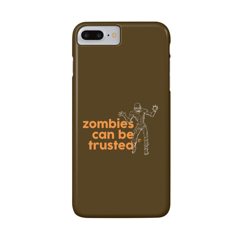 Zombies can be trusted. Accessories Phone Case by Funked