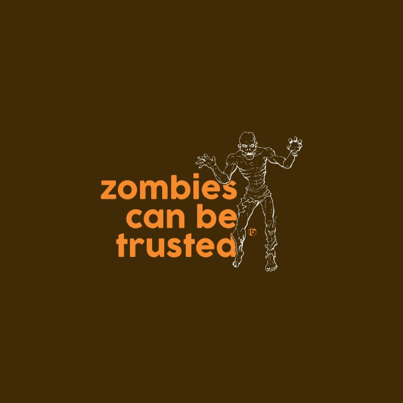 Zombies can be trusted. Women's Classic Unisex T-Shirt by Funked