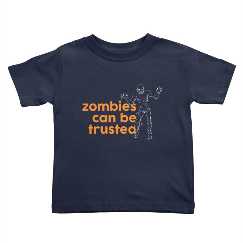 Zombies can be trusted. Kids Toddler T-Shirt by Funked