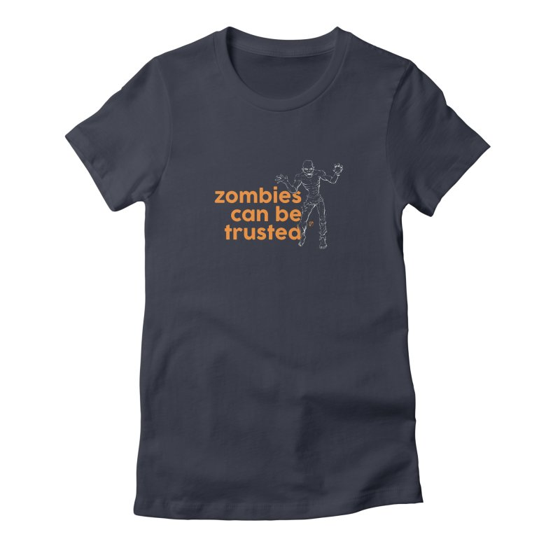Zombies can be trusted. Women's Fitted T-Shirt by Funked