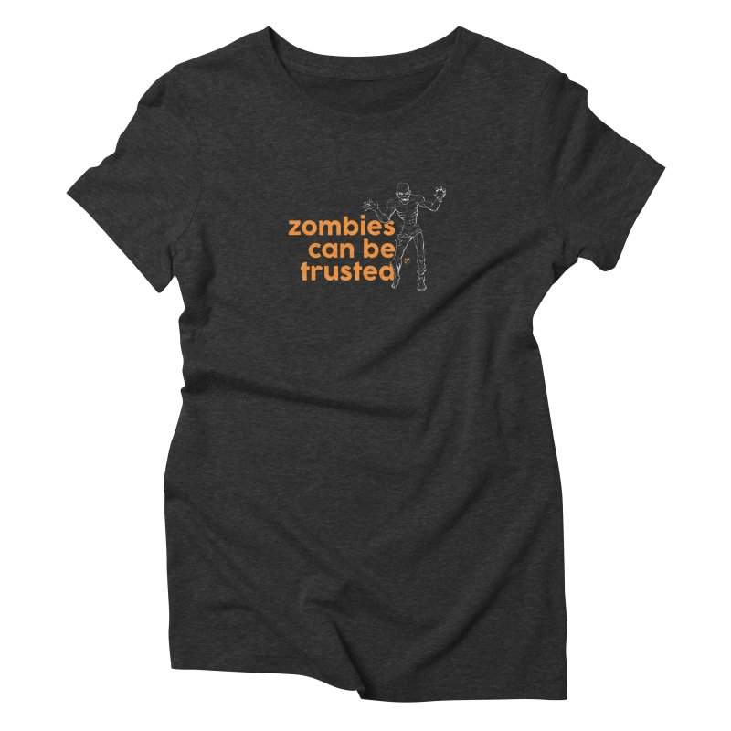 Zombies can be trusted. Women's Triblend T-shirt by Funked