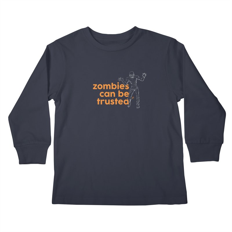 Zombies can be trusted. Kids Longsleeve T-Shirt by Funked