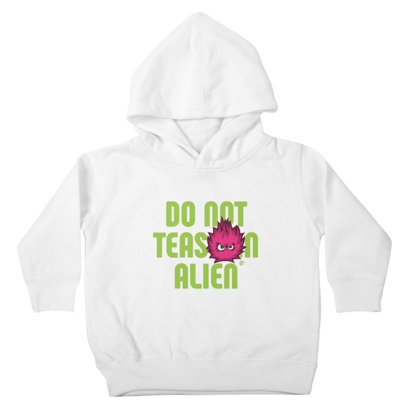 Do not tease an alien. Kids Toddler Pullover Hoody by Funked