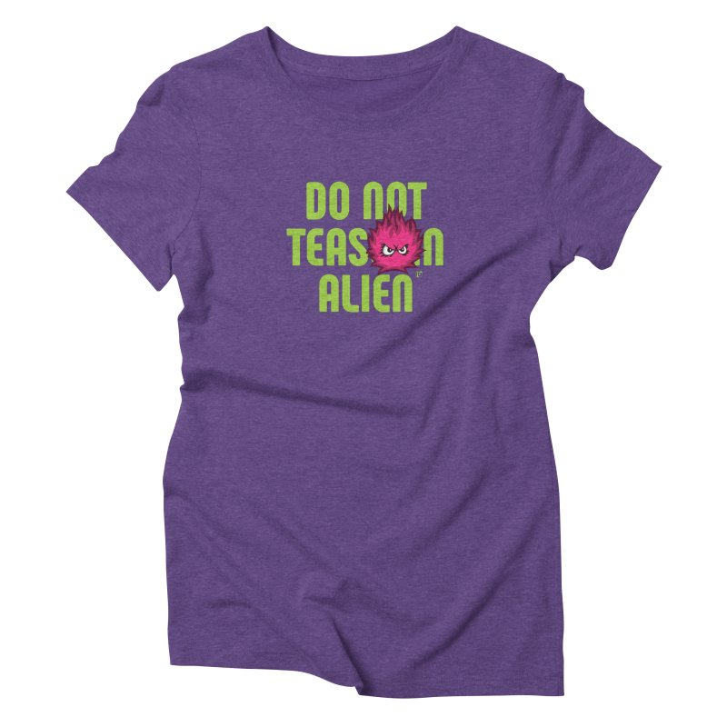 Do not tease an alien. Women's Triblend T-Shirt by Funked