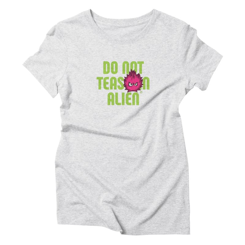 Do not tease an alien. Women's Triblend T-Shirt by Funked