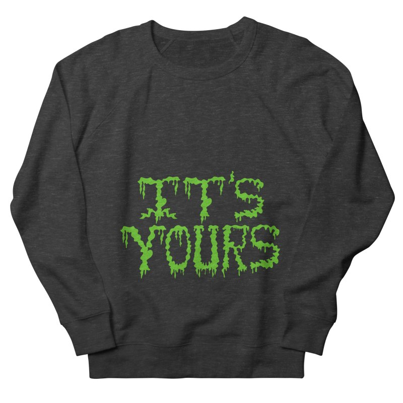 It's Yours Women's French Terry Sweatshirt by funnyfuse's Artist Shop