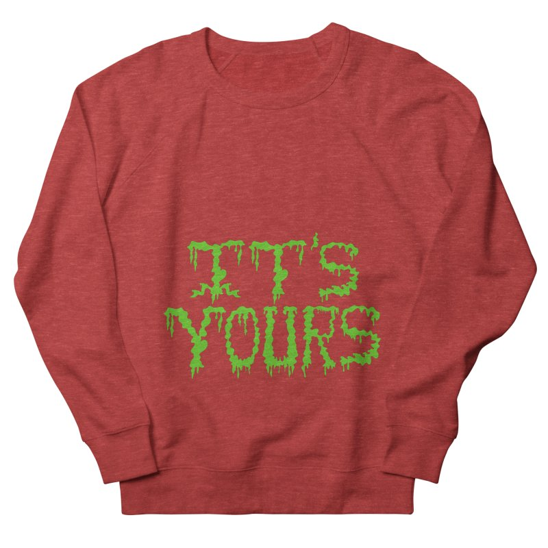 It's Yours Men's French Terry Sweatshirt by funnyfuse's Artist Shop