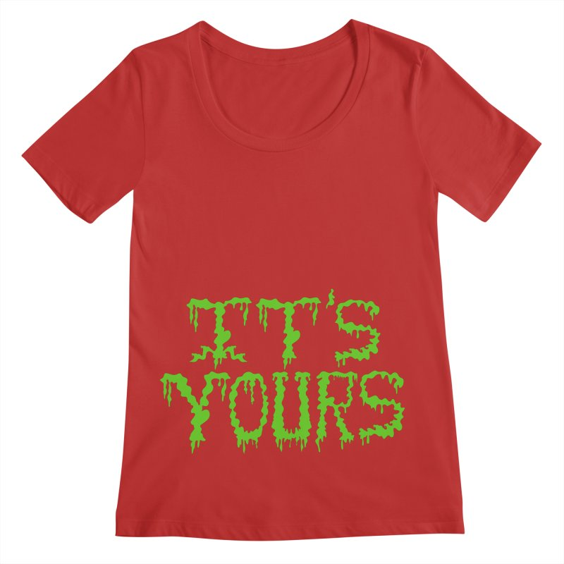 It's Yours Women's Regular Scoop Neck by funnyfuse's Artist Shop