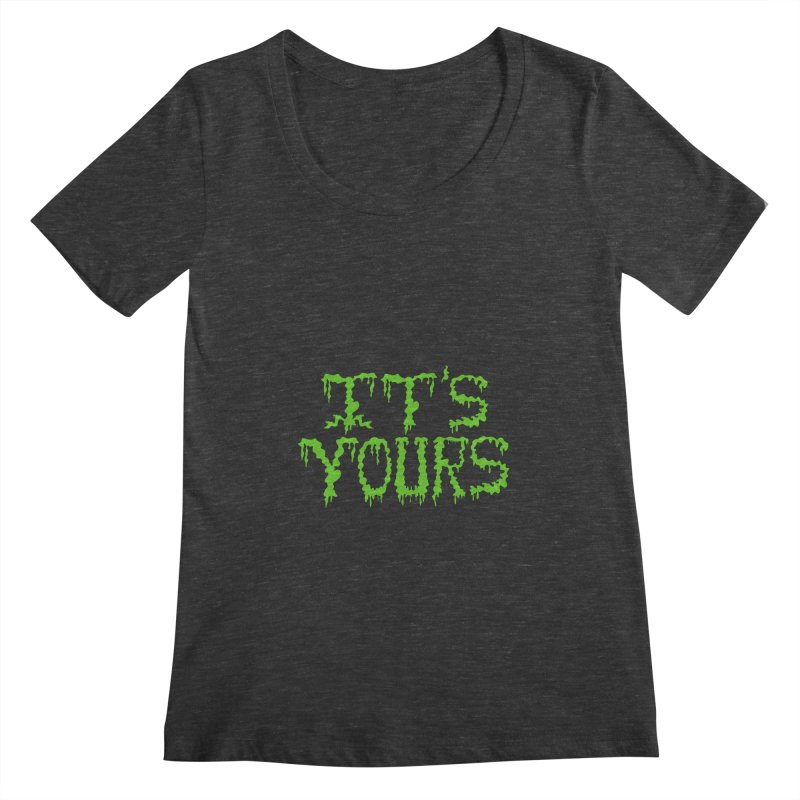 It's Yours Women's Scoopneck by funnyfuse's Artist Shop