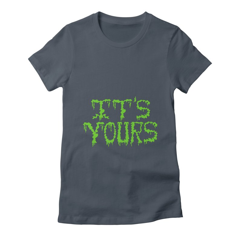 It's Yours Women's Fitted T-Shirt by funnyfuse's Artist Shop