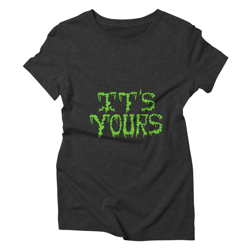 It's Yours Women's Triblend T-Shirt by funnyfuse's Artist Shop