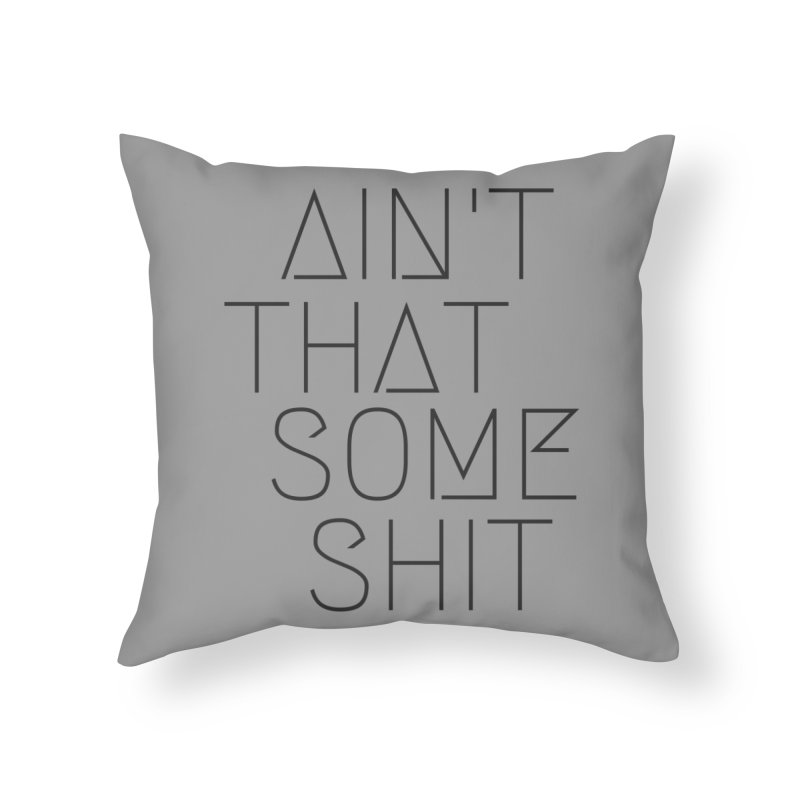 Ain't That Some Shit v.2 Home Throw Pillow by Fun Things to Wear