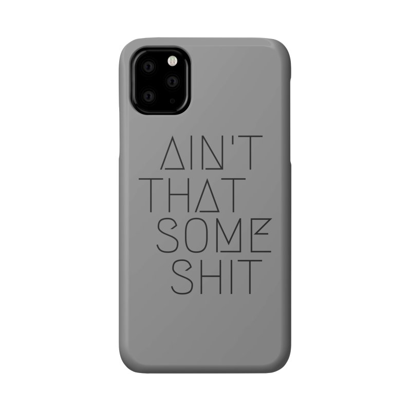 Ain't That Some Shit v.2 Accessories Phone Case by Fun Things to Wear